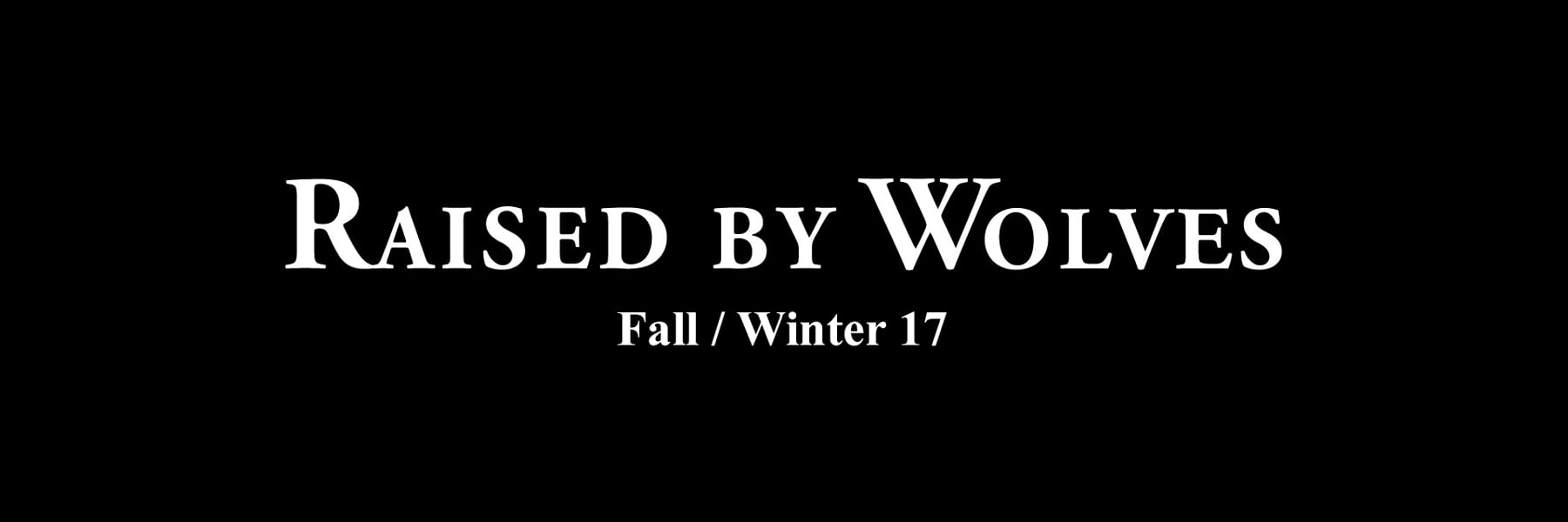 RAISED BY WOLVES FALL/WINTER 17